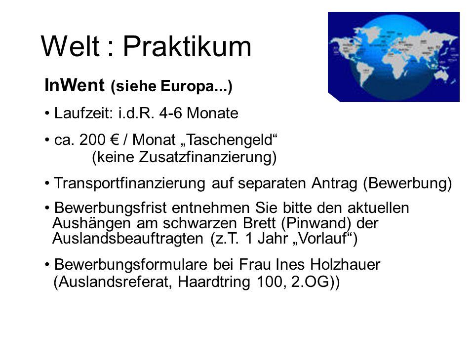 Welt : Praktikum InWent (siehe Europa...) Laufzeit: i.d.R. 4-6 Monate