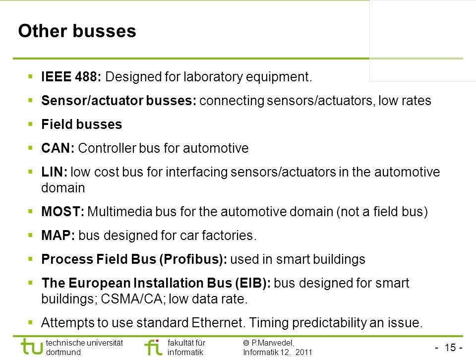 Other busses IEEE 488: Designed for laboratory equipment.
