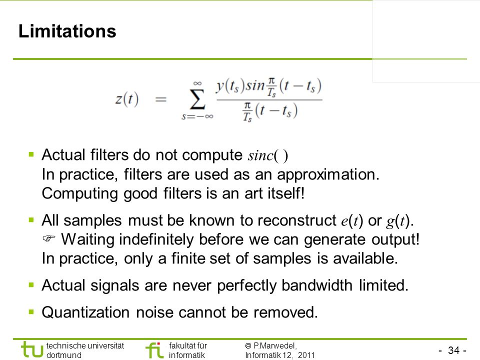 Limitations Actual filters do not compute sinc( ) In practice, filters are used as an approximation. Computing good filters is an art itself!