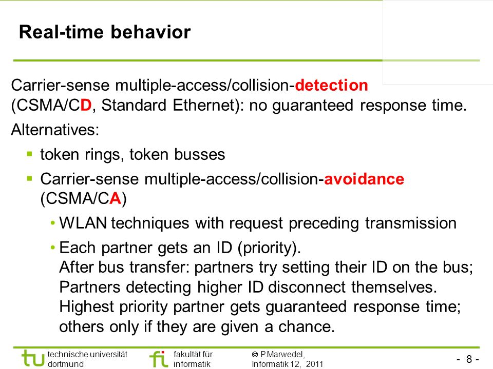 Real-time behavior Carrier-sense multiple-access/collision-detection (CSMA/CD, Standard Ethernet): no guaranteed response time.