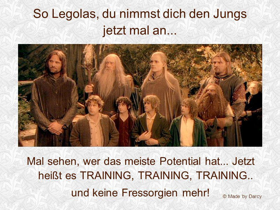 So Legolas, du nimmst dich den Jungs jetzt mal an...