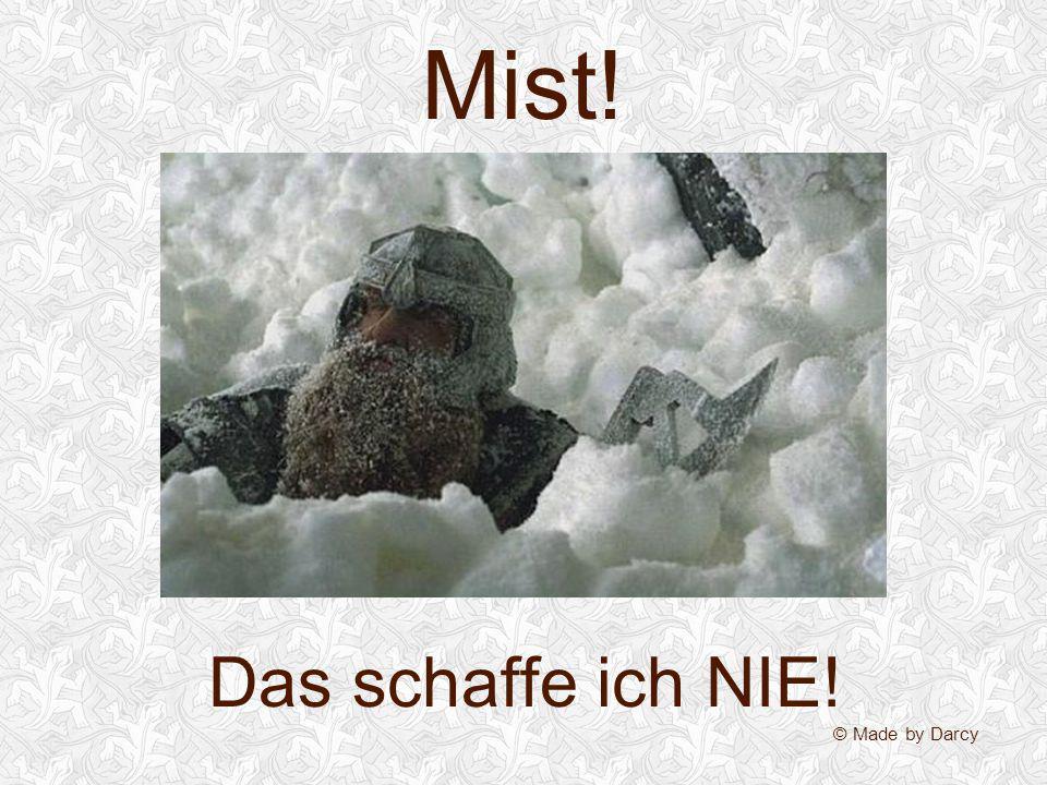 Mist! Das schaffe ich NIE! © Made by Darcy