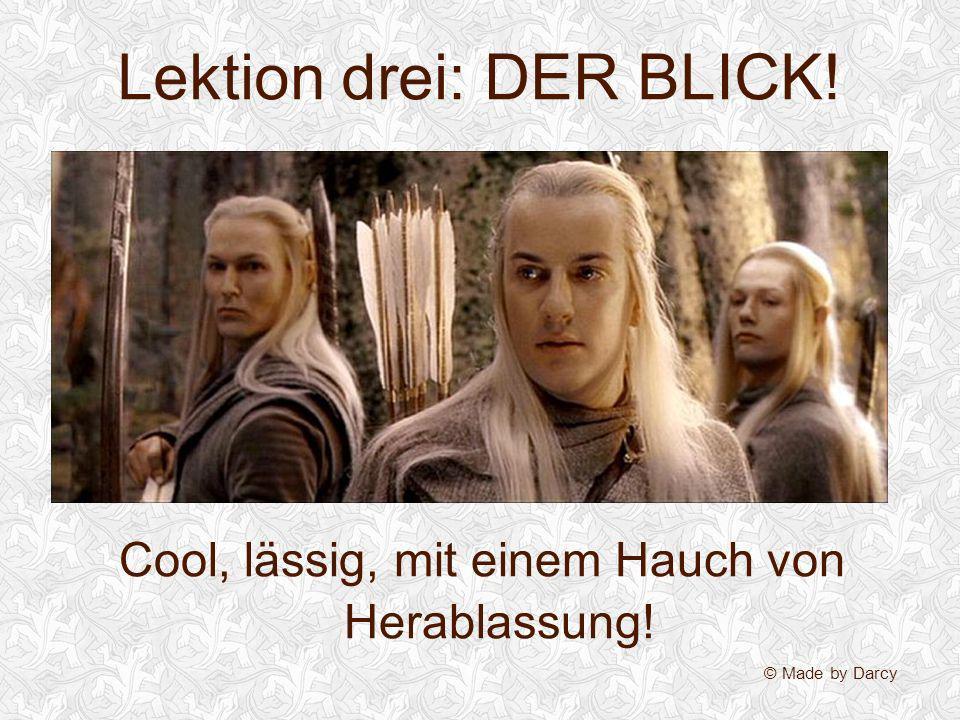 Lektion drei: DER BLICK!