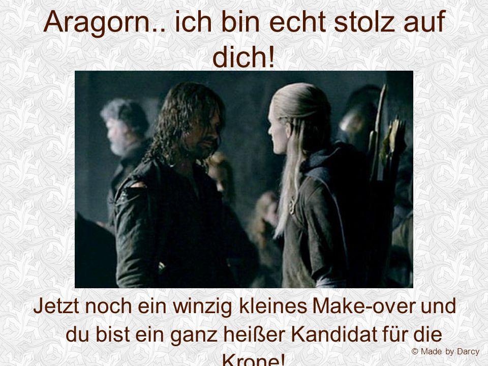 Aragorn.. ich bin echt stolz auf dich!