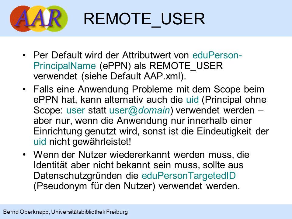 REMOTE_USER Per Default wird der Attributwert von eduPerson-PrincipalName (ePPN) als REMOTE_USER verwendet (siehe Default AAP.xml).