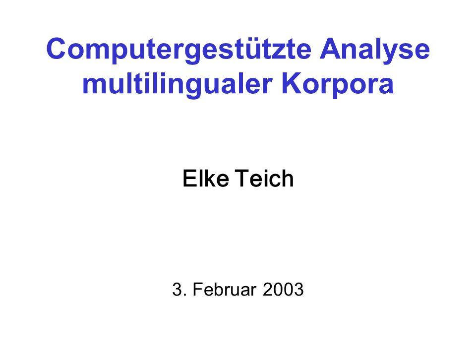 Computergestützte Analyse multilingualer Korpora Elke Teich 3