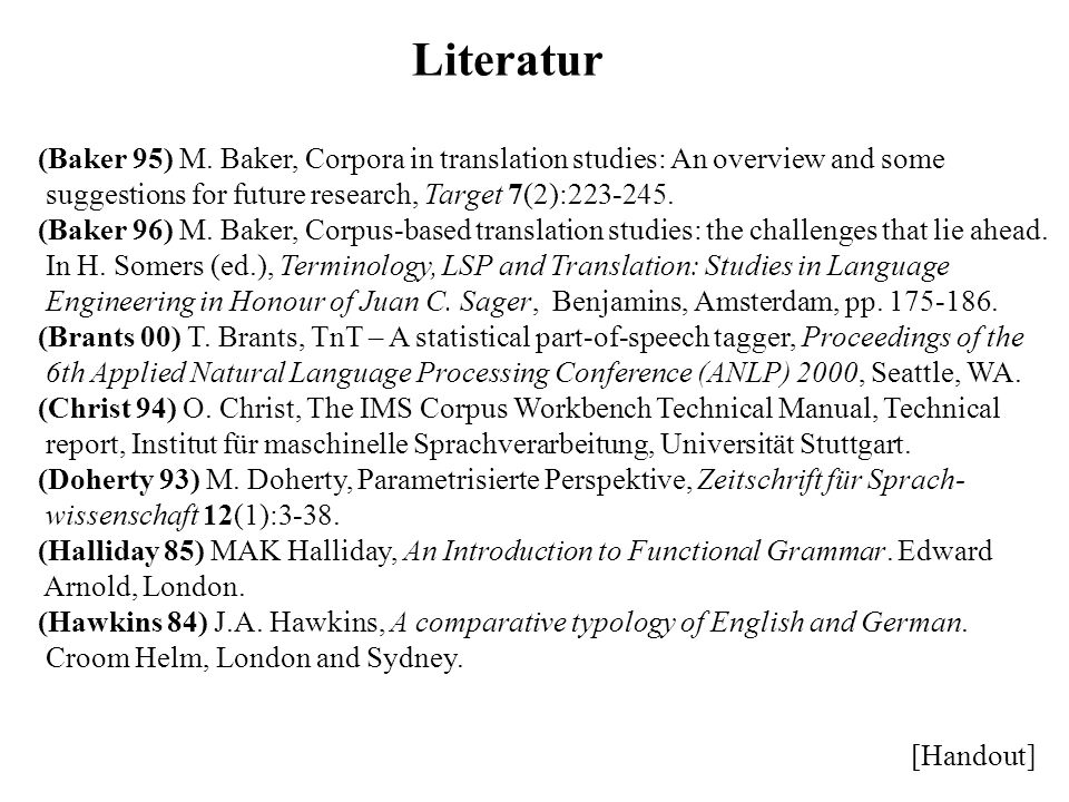 Literatur(Baker 95) M. Baker, Corpora in translation studies: An overview and some. suggestions for future research, Target 7(2):223-245.