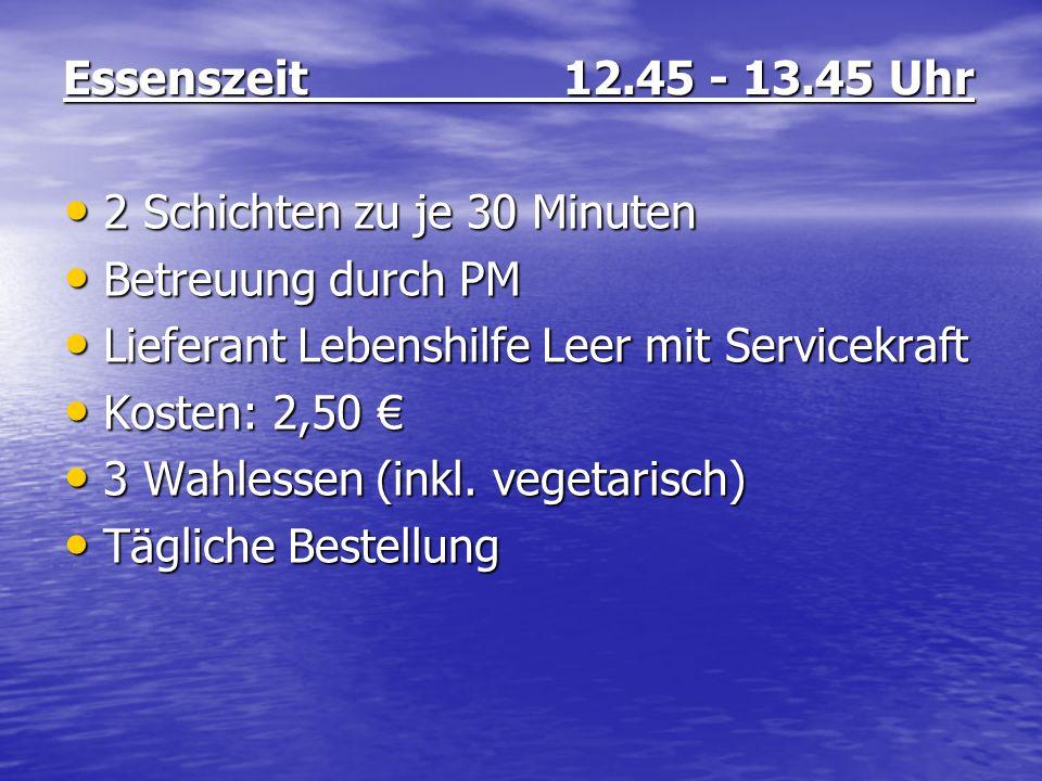 Essenszeit 12.45 - 13.45 Uhr 2 Schichten zu je 30 Minuten. Betreuung durch PM. Lieferant Lebenshilfe Leer mit Servicekraft.