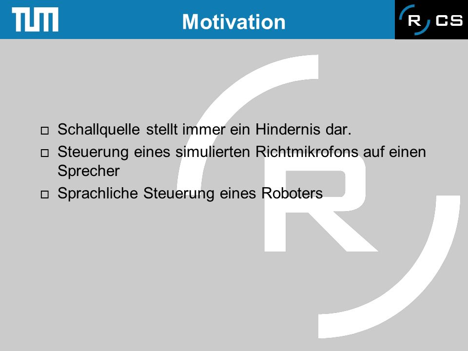 Motivation Schallquelle stellt immer ein Hindernis dar.