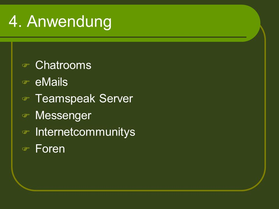 4. Anwendung Chatrooms eMails Teamspeak Server Messenger