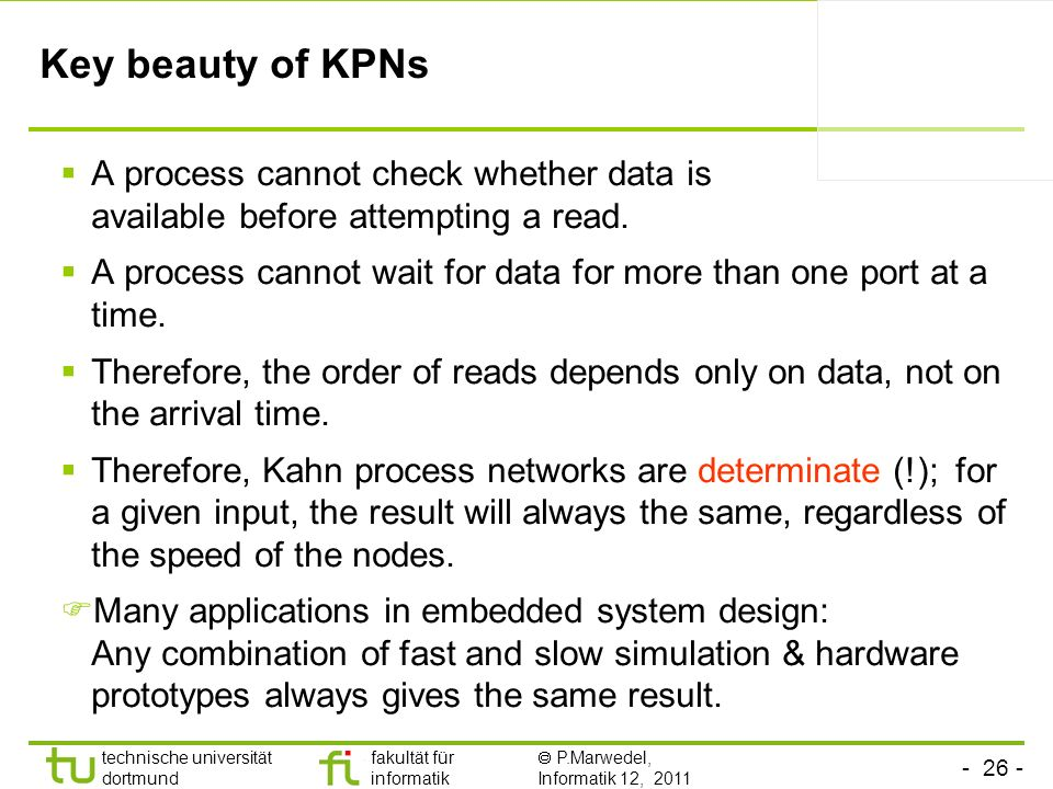 Key beauty of KPNs A process cannot check whether data is available before attempting a read.