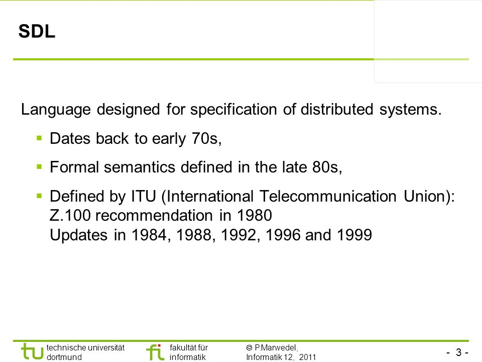 SDL Language designed for specification of distributed systems.