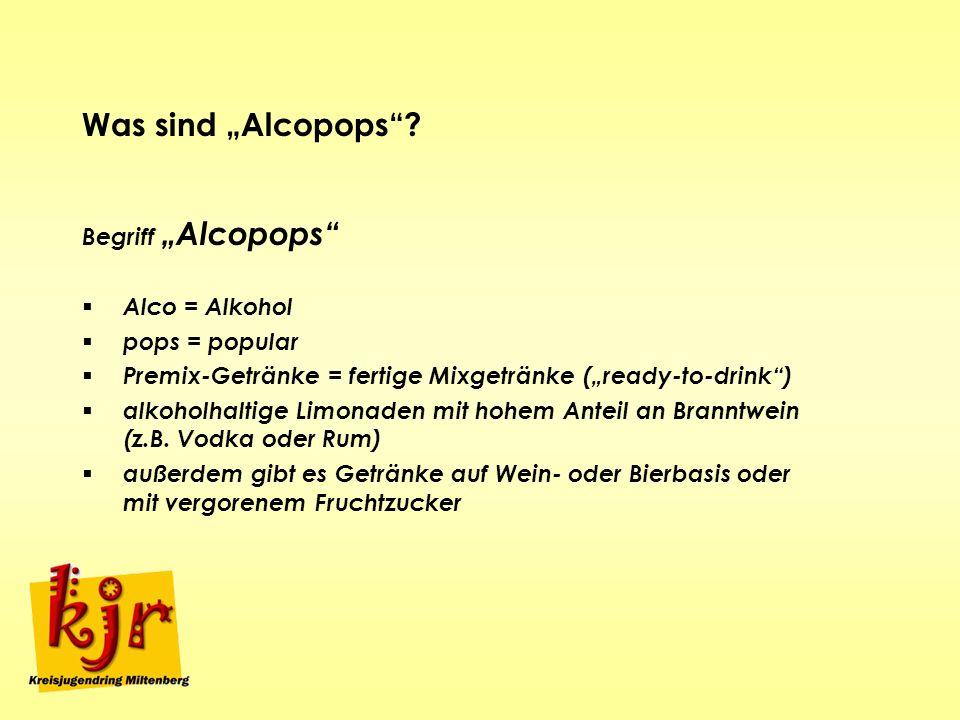 "Was sind ""Alcopops Begriff ""Alcopops Alco = Alkohol pops = popular"