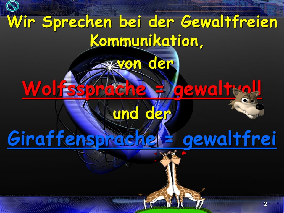 Wolfssprache = gewaltvoll Giraffensprache = gewaltfrei