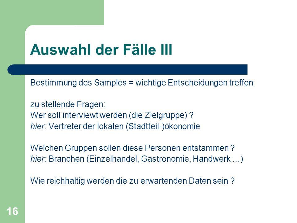 Auswahl der Fälle III Bestimmung des Samples = wichtige Entscheidungen treffen. zu stellende Fragen: