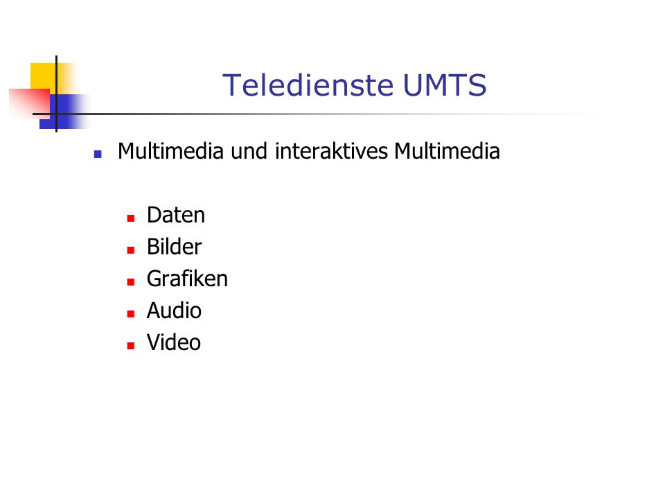 Teledienste UMTS Multimedia und interaktives Multimedia Daten Bilder