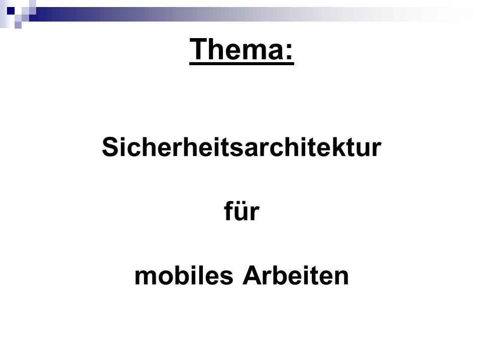 Thema: Sicherheitsarchitektur für mobiles Arbeiten