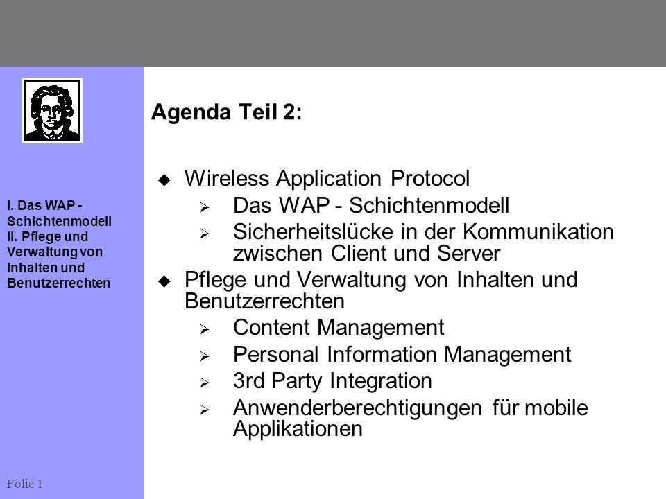 Agenda Teil 2: Wireless Application Protocol. Das WAP - Schichtenmodell. Sicherheitslücke in der Kommunikation zwischen Client und Server.