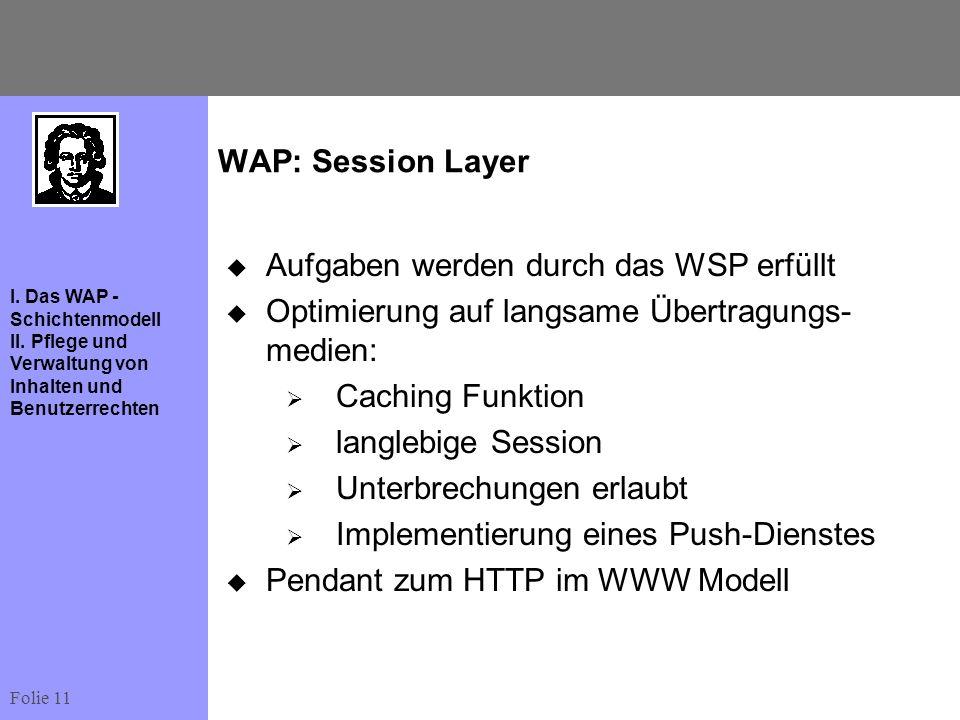 WAP: Session Layer Aufgaben werden durch das WSP erfüllt. Optimierung auf langsame Übertragungs-medien:
