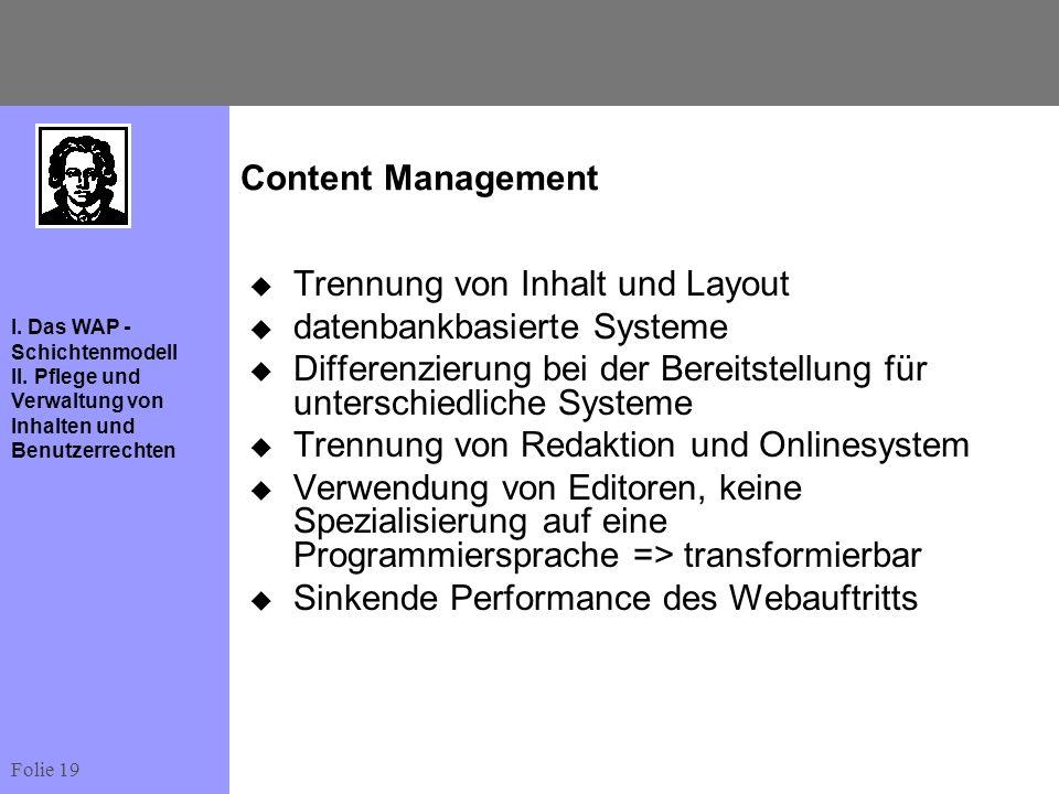 Content Management Trennung von Inhalt und Layout. datenbankbasierte Systeme. Differenzierung bei der Bereitstellung für unterschiedliche Systeme.