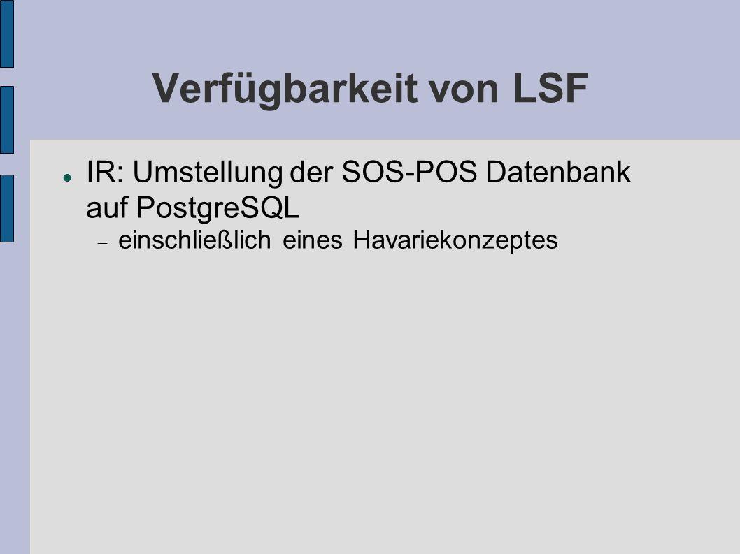 Verfügbarkeit von LSF IR: Umstellung der SOS-POS Datenbank auf PostgreSQL.