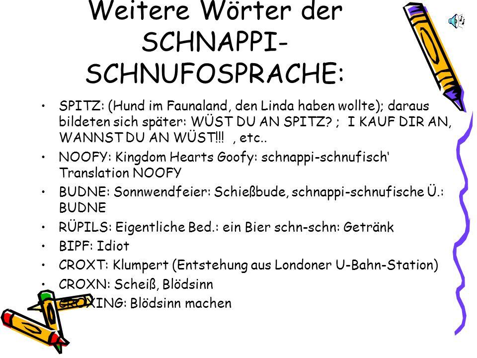 Weitere Wörter der SCHNAPPI-SCHNUFOSPRACHE: