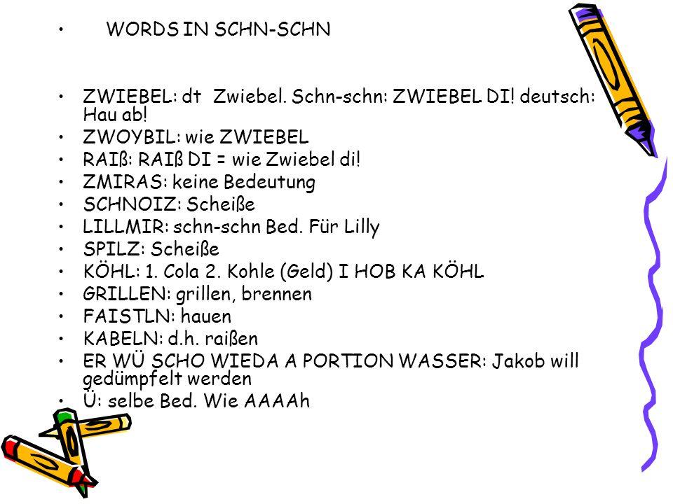 WORDS IN SCHN-SCHN ZWIEBEL: dt Zwiebel. Schn-schn: ZWIEBEL DI! deutsch: Hau ab! ZWOYBIL: wie ZWIEBEL.