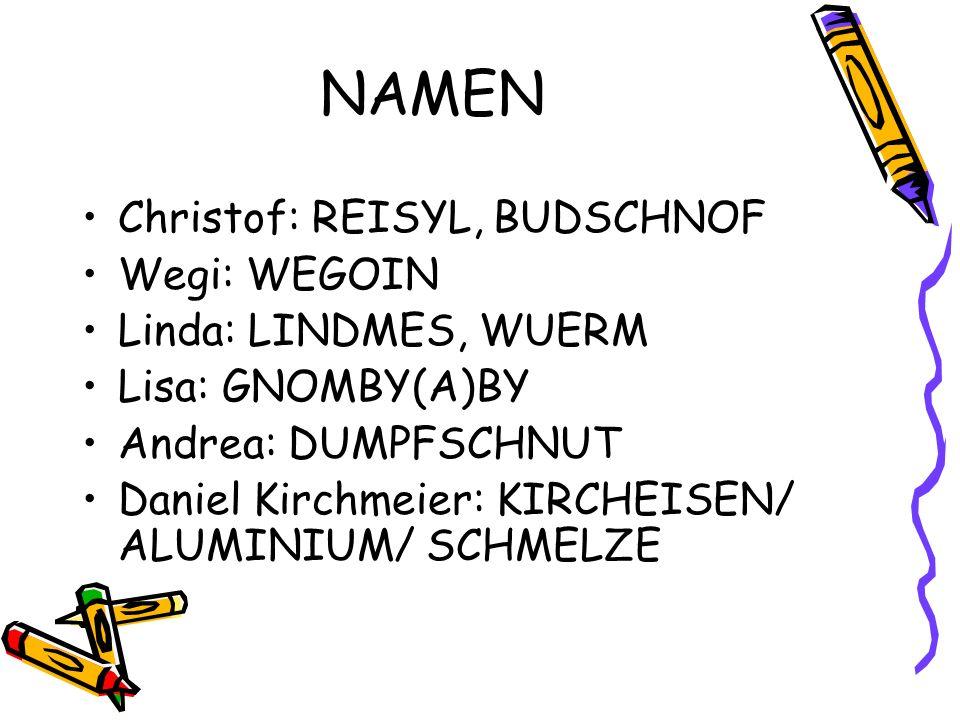 NAMEN Christof: REISYL, BUDSCHNOF Wegi: WEGOIN Linda: LINDMES, WUERM