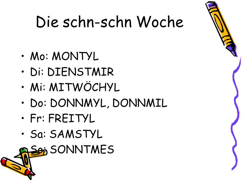 Die schn-schn Woche Mo: MONTYL Di: DIENSTMIR Mi: MITWÖCHYL