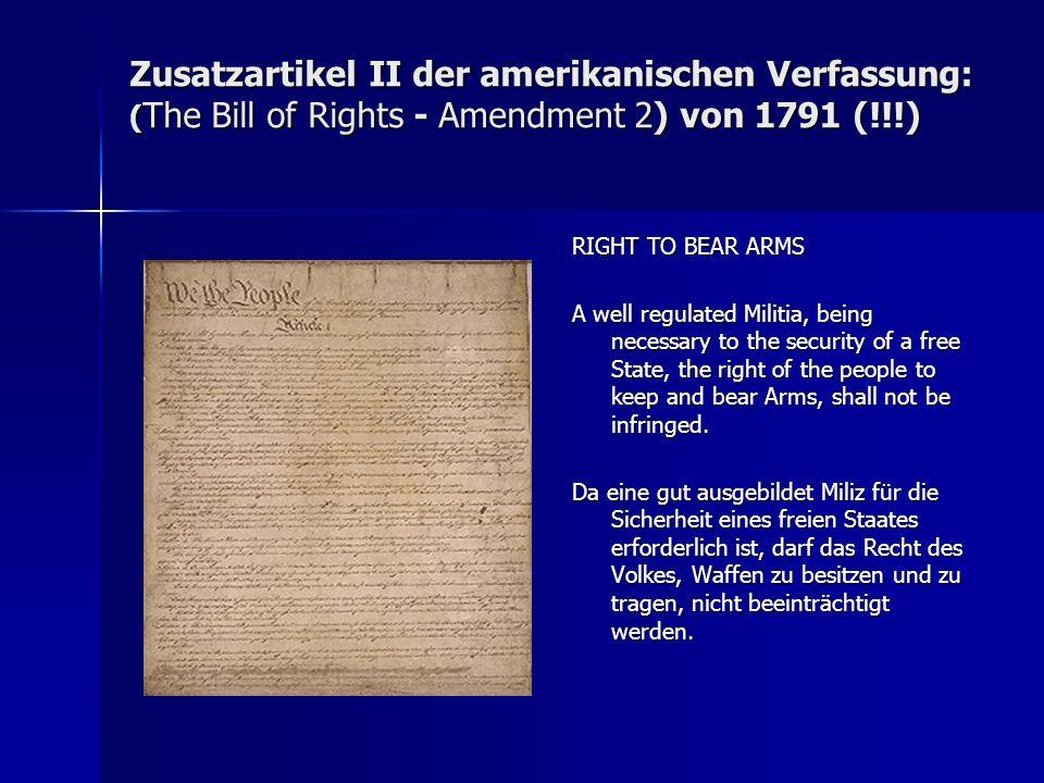 Zusatzartikel II der amerikanischen Verfassung: (The Bill of Rights - Amendment 2) von 1791 (!!!)