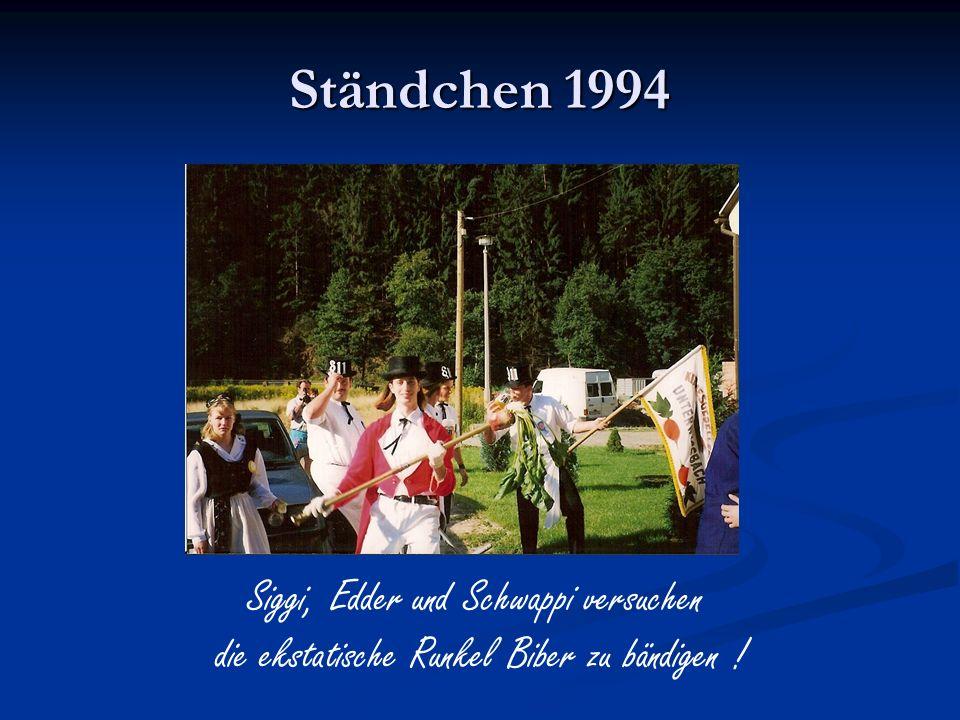 Ständchen 1994 Siggi, Edder und Schwappi versuchen