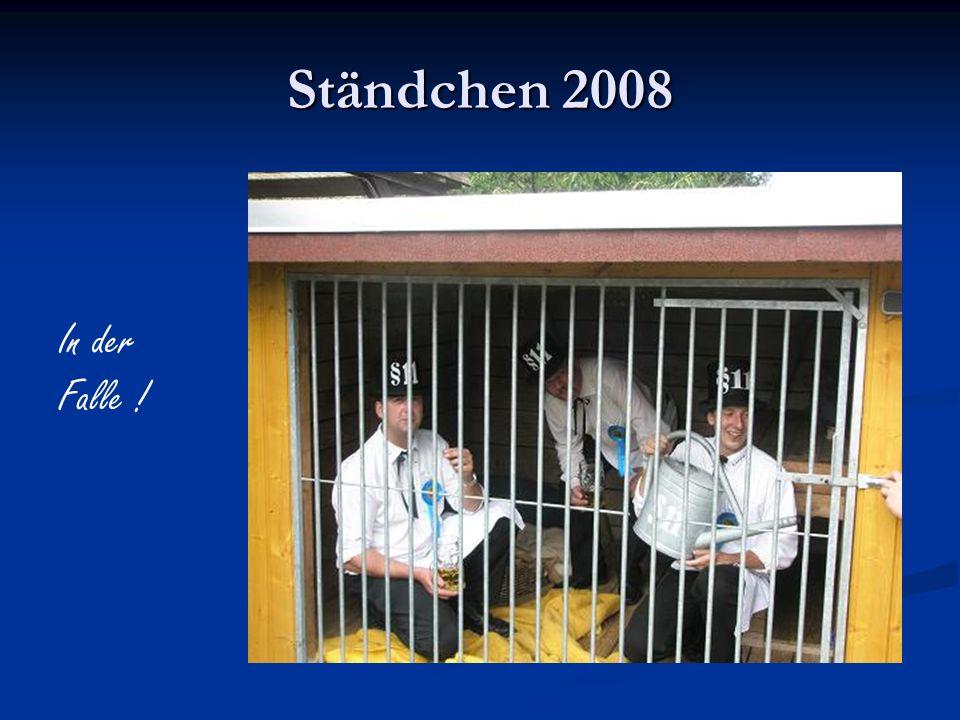 Ständchen 2008 In der Falle !
