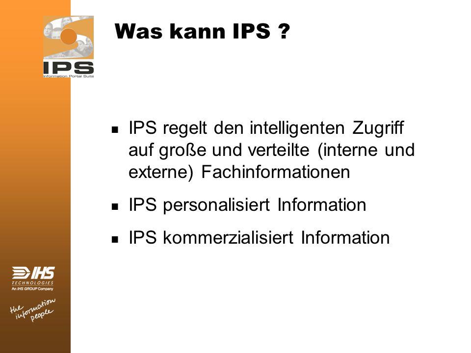 Was kann IPS IPS regelt den intelligenten Zugriff auf große und verteilte (interne und externe) Fachinformationen.