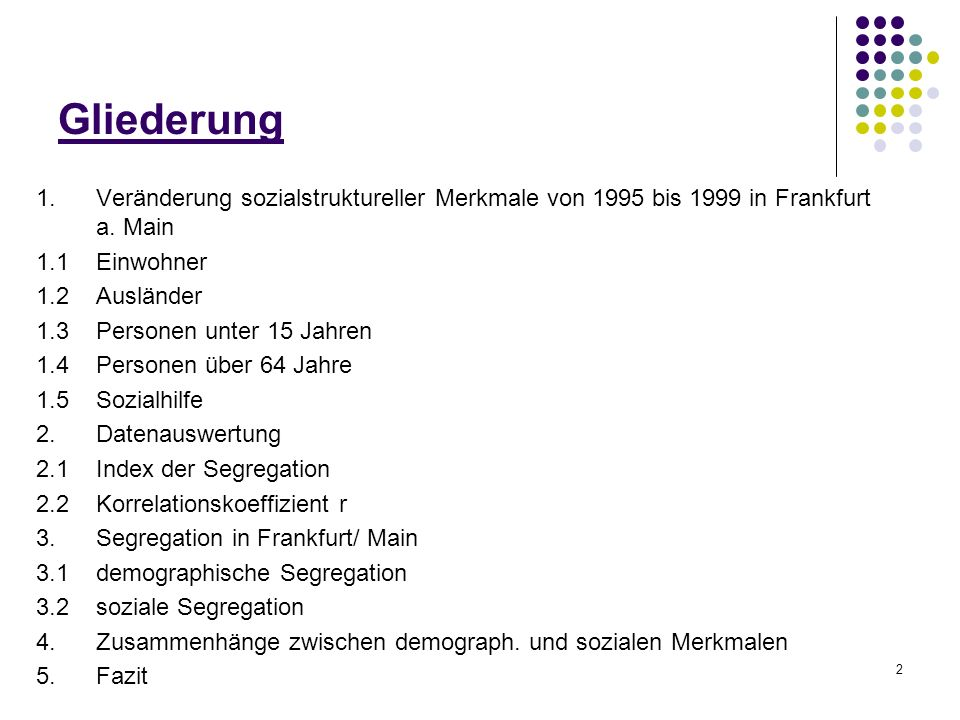 Gliederung1. Veränderung sozialstruktureller Merkmale von 1995 bis 1999 in Frankfurt a. Main. 1.1 Einwohner.