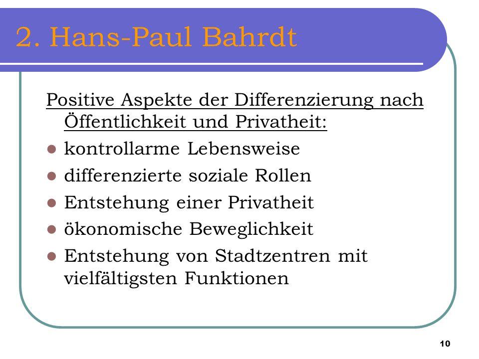 2. Hans-Paul Bahrdt Positive Aspekte der Differenzierung nach Öffentlichkeit und Privatheit: kontrollarme Lebensweise.