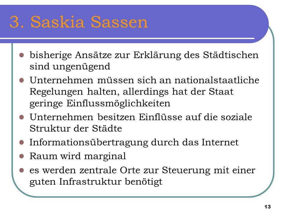 3. Saskia Sassen bisherige Ansätze zur Erklärung des Städtischen sind ungenügend.