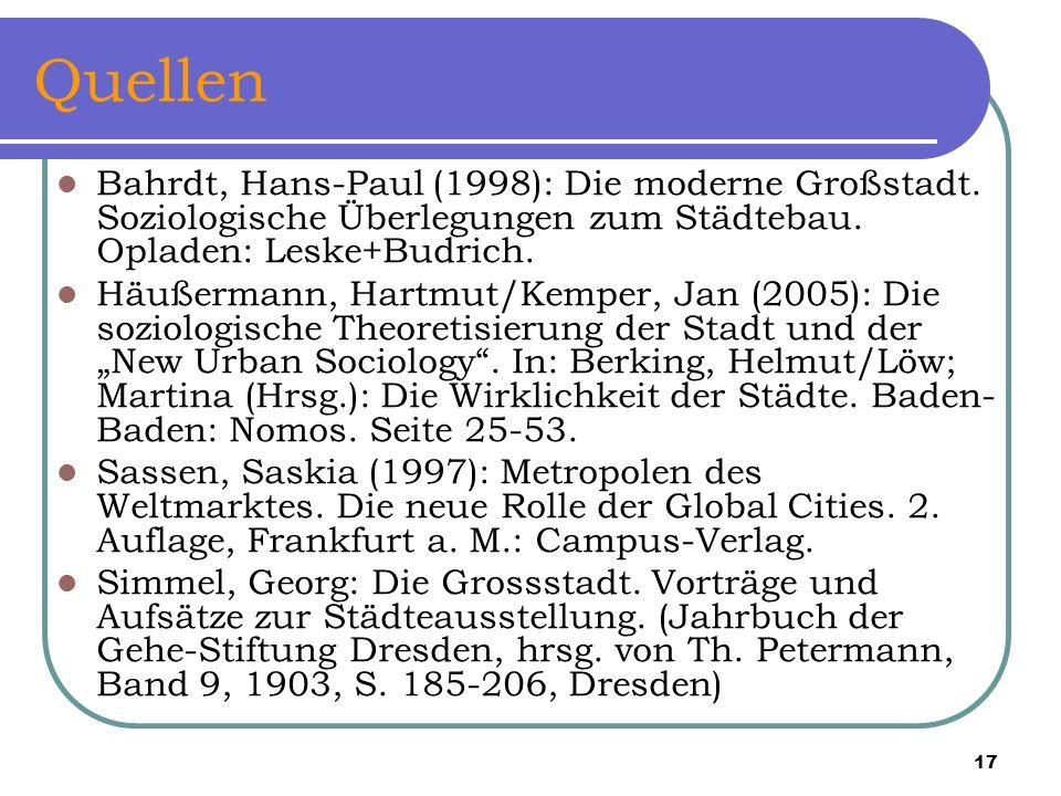 Quellen Bahrdt, Hans-Paul (1998): Die moderne Großstadt. Soziologische Überlegungen zum Städtebau. Opladen: Leske+Budrich.