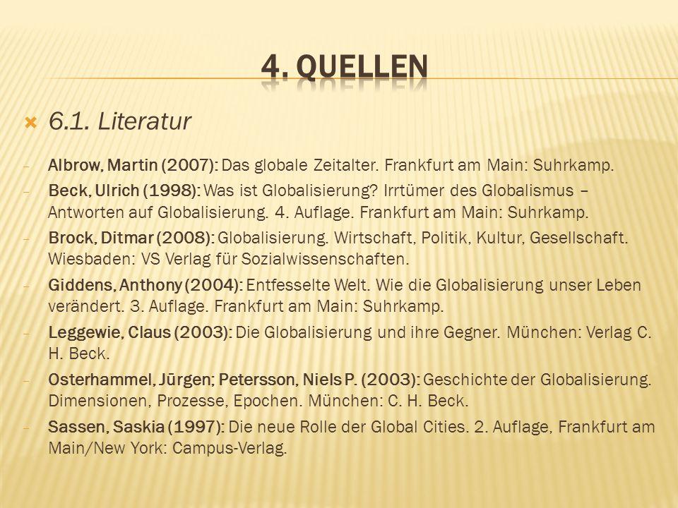 4. Quellen6.1. Literatur. Albrow, Martin (2007): Das globale Zeitalter. Frankfurt am Main: Suhrkamp.