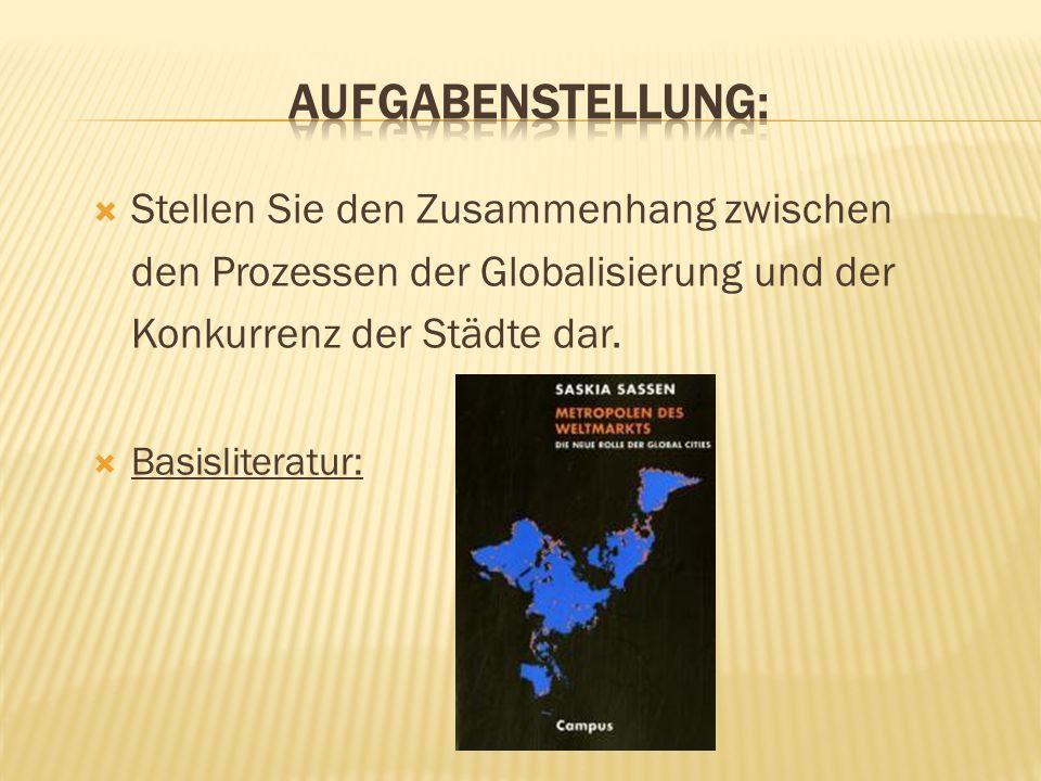 Aufgabenstellung:Stellen Sie den Zusammenhang zwischen den Prozessen der Globalisierung und der Konkurrenz der Städte dar.