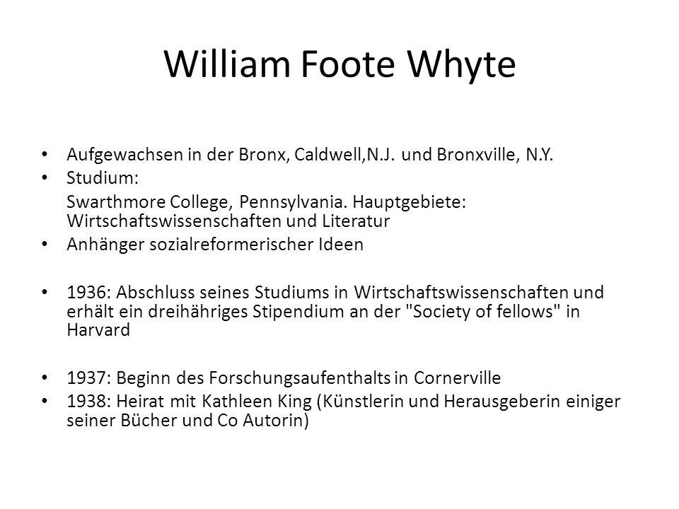 William Foote WhyteAufgewachsen in der Bronx, Caldwell,N.J. und Bronxville, N.Y. Studium: