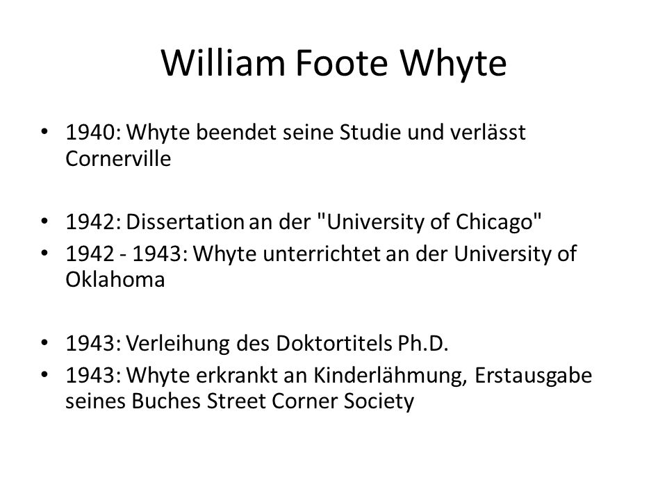 William Foote Whyte 1940: Whyte beendet seine Studie und verlässt Cornerville. 1942: Dissertation an der University of Chicago