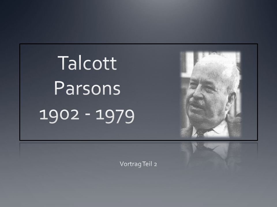 Talcott Parsons 1902 - 1979 Vortrag Teil 2
