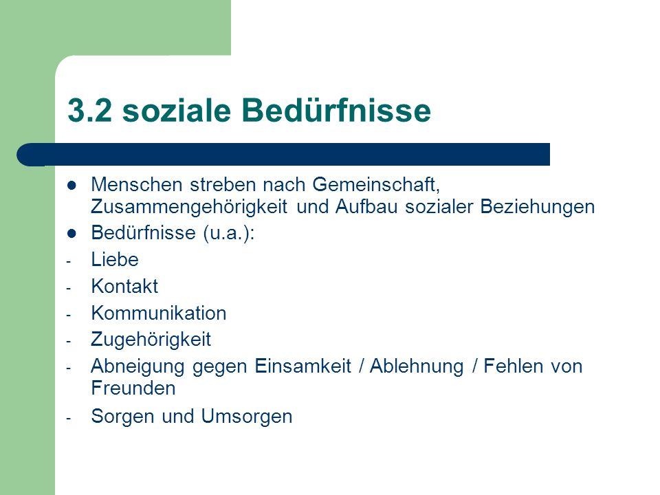 3.2 soziale BedürfnisseMenschen streben nach Gemeinschaft, Zusammengehörigkeit und Aufbau sozialer Beziehungen.