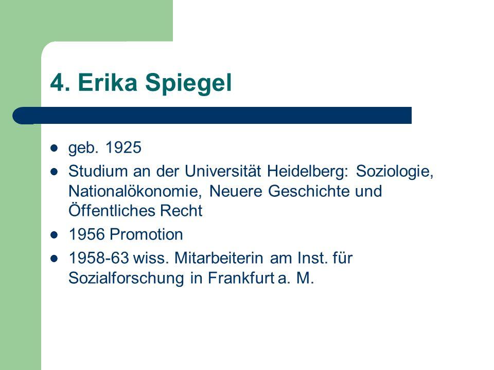 4. Erika Spiegel geb. 1925. Studium an der Universität Heidelberg: Soziologie, Nationalökonomie, Neuere Geschichte und Öffentliches Recht.