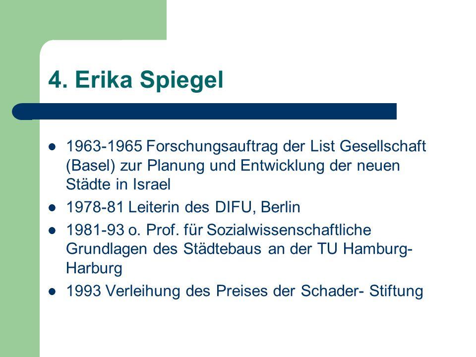 4. Erika Spiegel 1963-1965 Forschungsauftrag der List Gesellschaft (Basel) zur Planung und Entwicklung der neuen Städte in Israel.