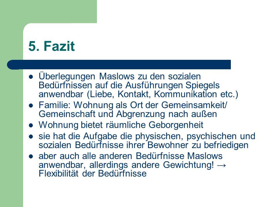 5. FazitÜberlegungen Maslows zu den sozialen Bedürfnissen auf die Ausführungen Spiegels anwendbar (Liebe, Kontakt, Kommunikation etc.)