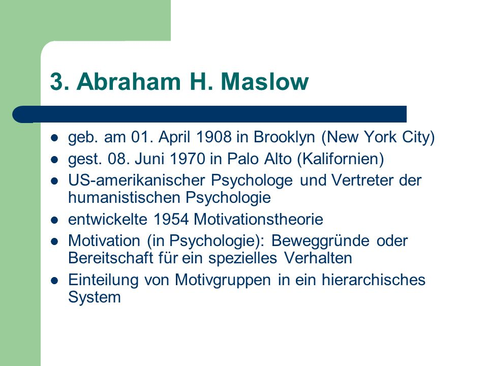 3. Abraham H. Maslow geb. am 01. April 1908 in Brooklyn (New York City) gest. 08. Juni 1970 in Palo Alto (Kalifornien)