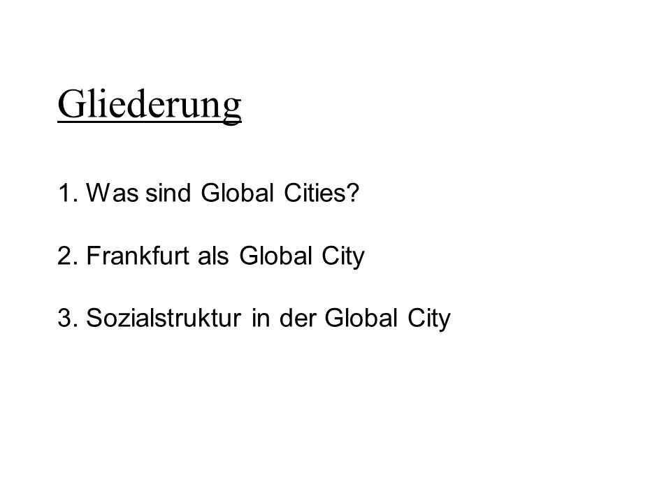 Gliederung 1. Was sind Global Cities. 2. Frankfurt als Global City 3