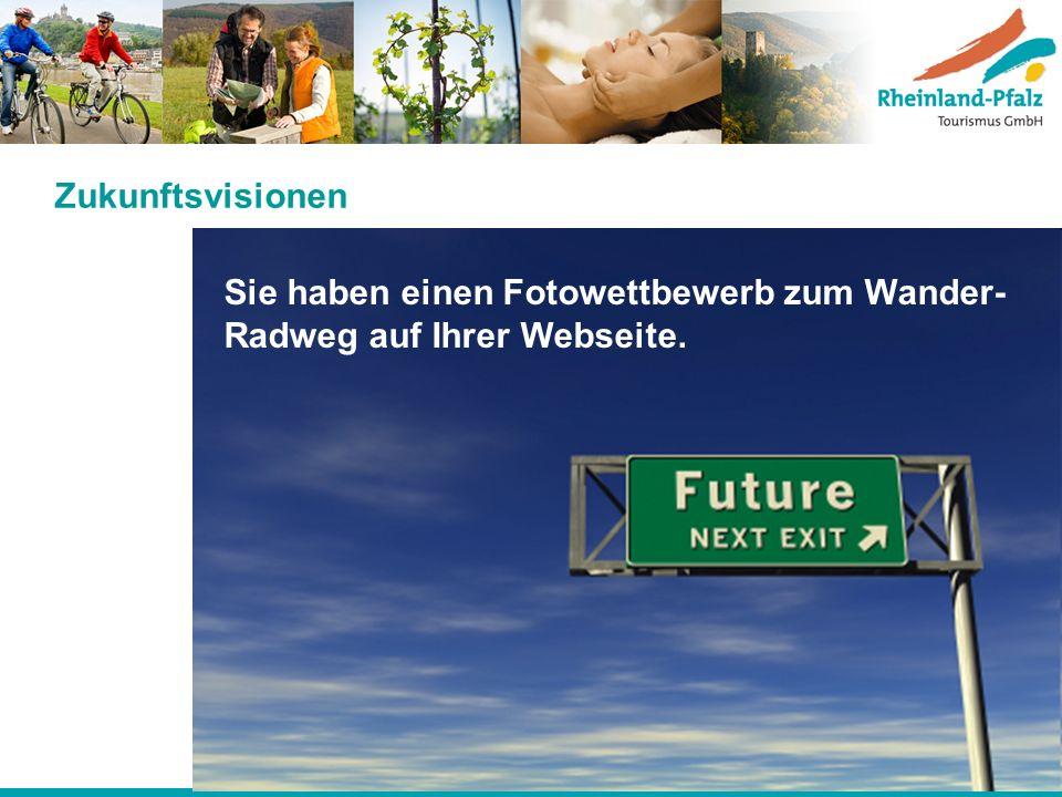 Zukunftsvisionen Sie haben einen Fotowettbewerb zum Wander-Radweg auf Ihrer Webseite.