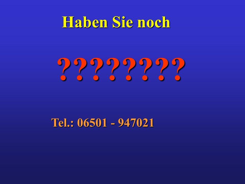Haben Sie noch Tel.: 06501 - 947021